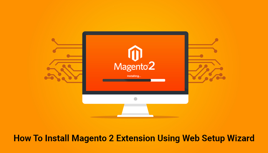 How To Install Magento 2 Extension Using Web Setup Wizard