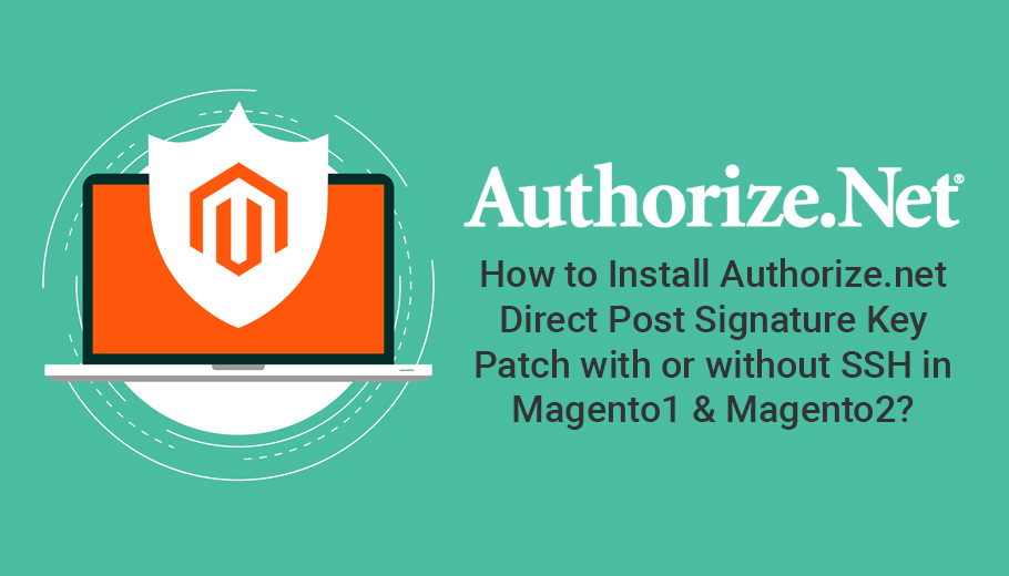 How to Install Authorize.net Direct Post Signature Key Patch with or without SSH in Magento1 & Magento2?