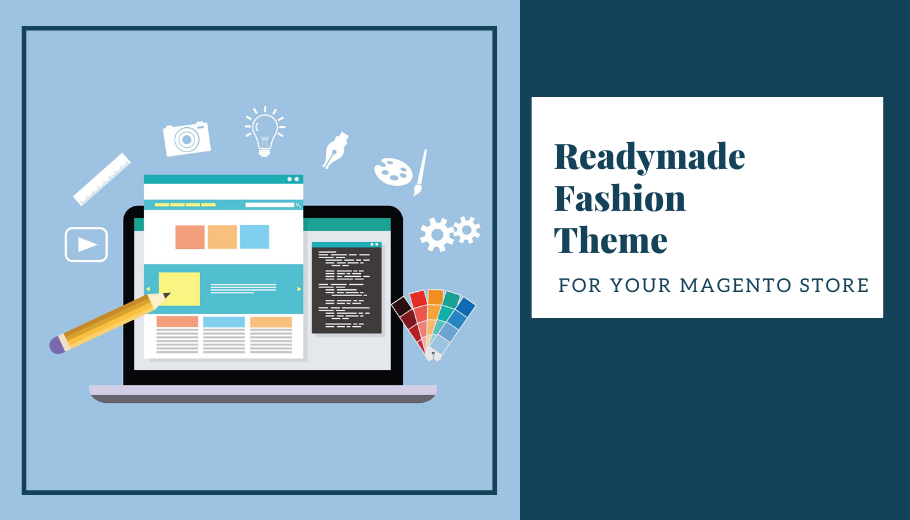 Why pick a Readymade Magento Theme for your Fashion Store?