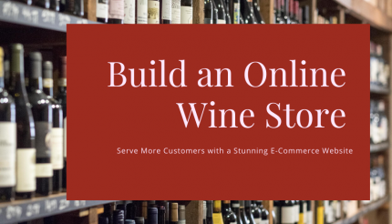 Get Online; Sell more Wine: Tips for Building an Online Wine Store