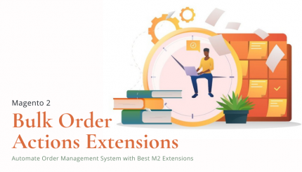 The Best M2 Bulk Order Actions Extensions to Automate Order Management System