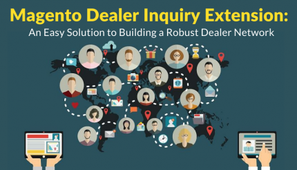 Magento Dealer Inquiry Extension: An Easy Solution to Building a Robust Dealer Network